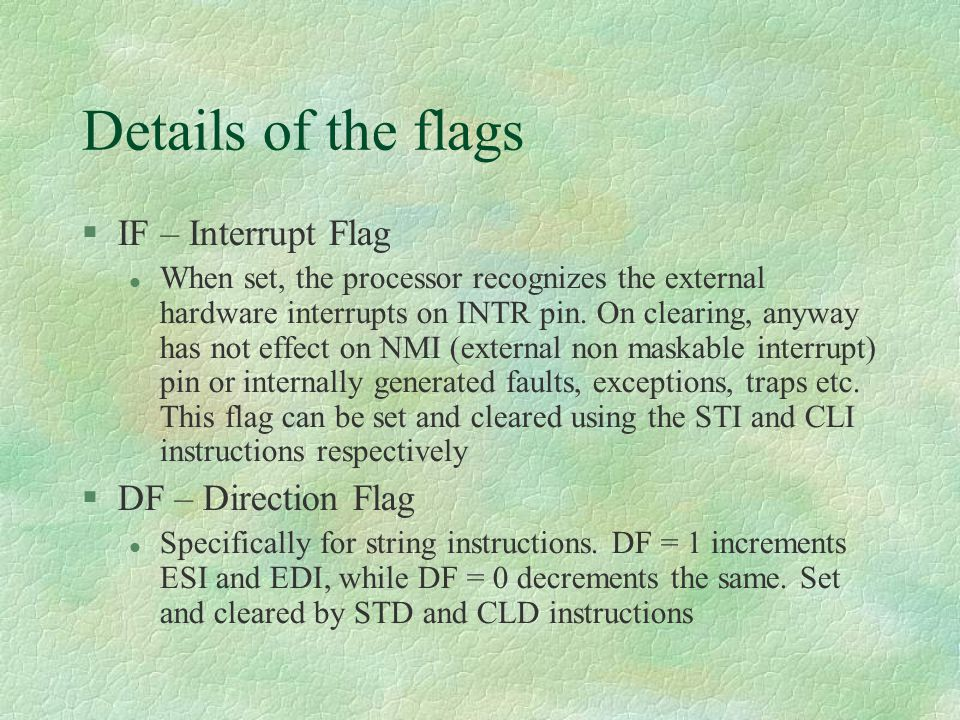 Details of the flags IF – Interrupt Flag DF – Direction Flag