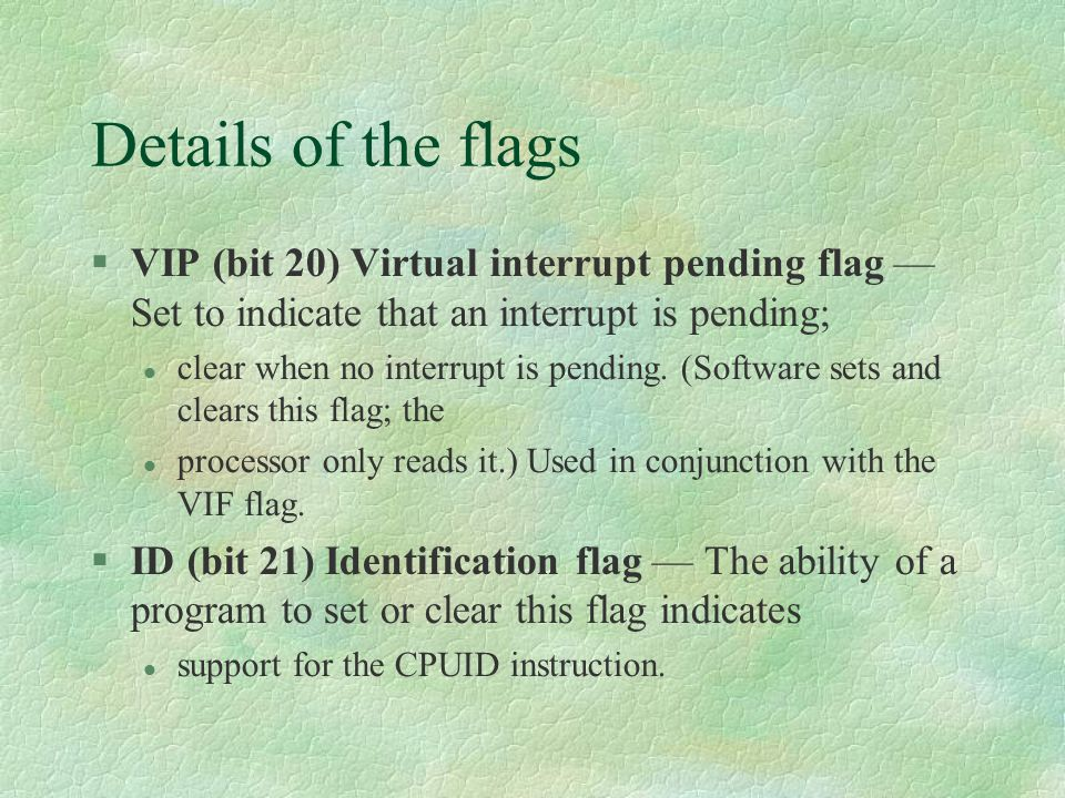 Details of the flags VIP (bit 20) Virtual interrupt pending flag — Set to indicate that an interrupt is pending;