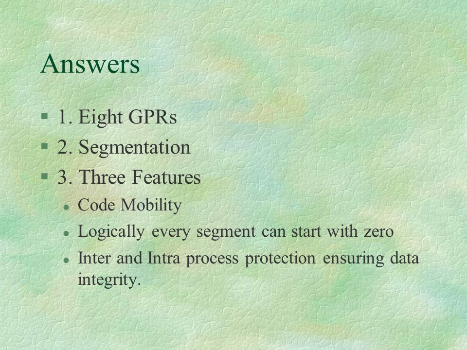 Answers 1. Eight GPRs 2. Segmentation 3. Three Features Code Mobility