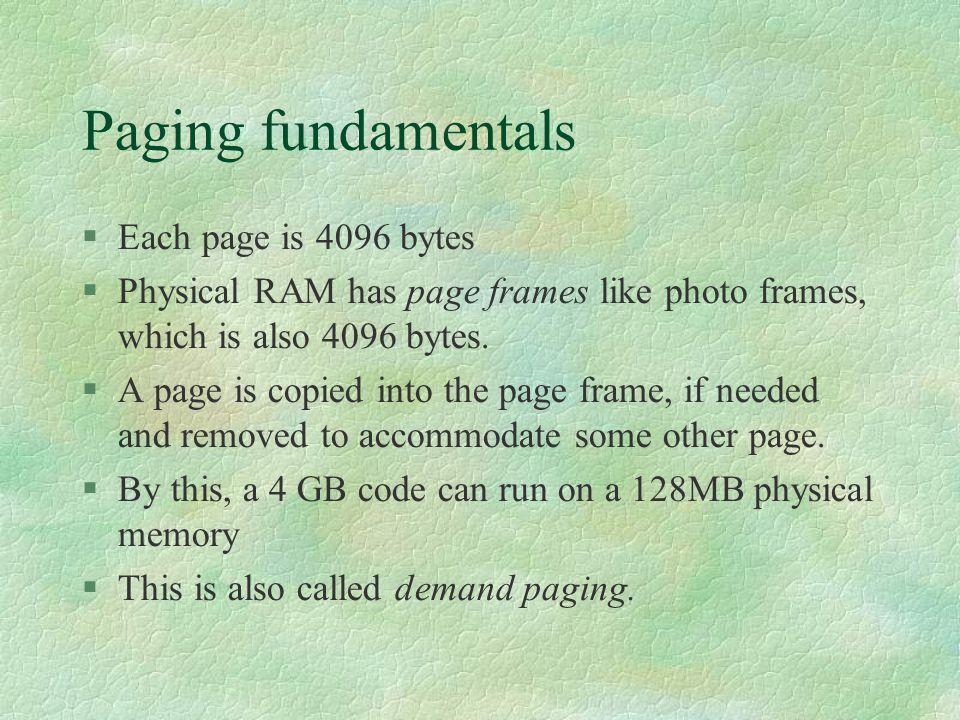 Paging fundamentals Each page is 4096 bytes