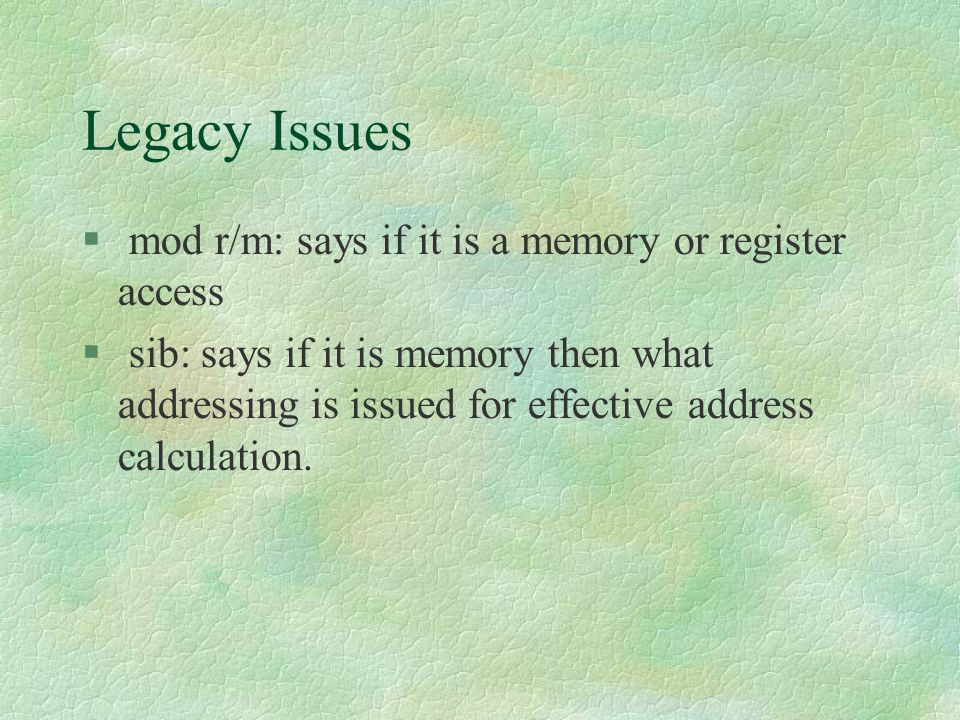 Legacy Issues mod r/m: says if it is a memory or register access