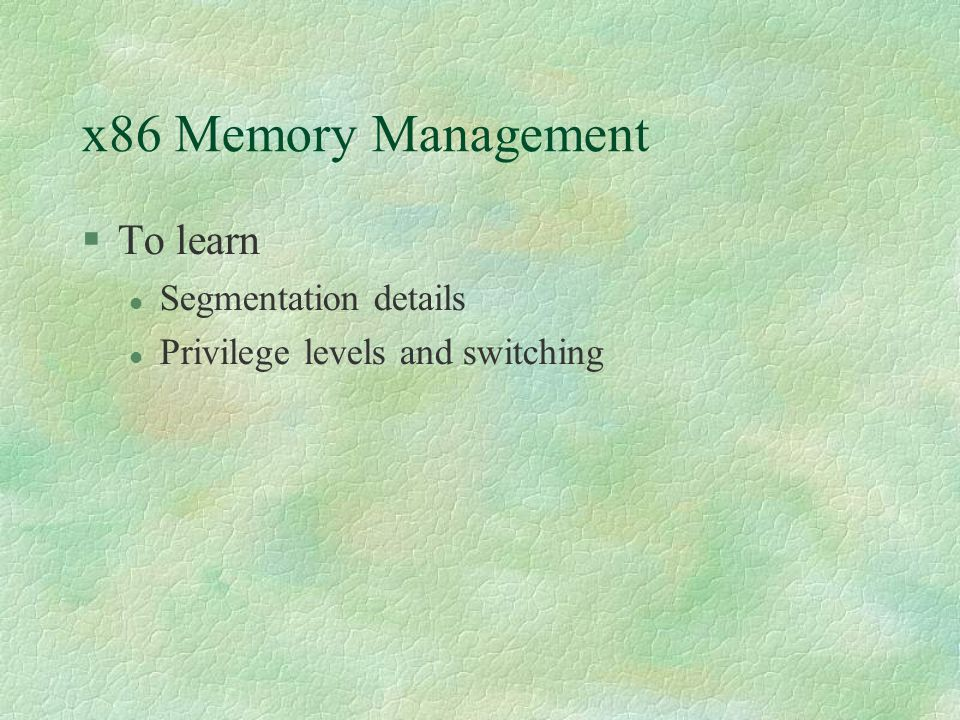 x86 Memory Management To learn Segmentation details