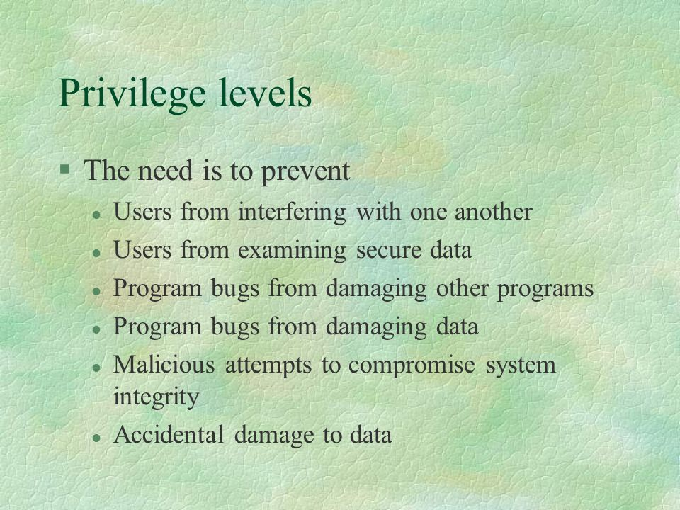 Privilege levels The need is to prevent
