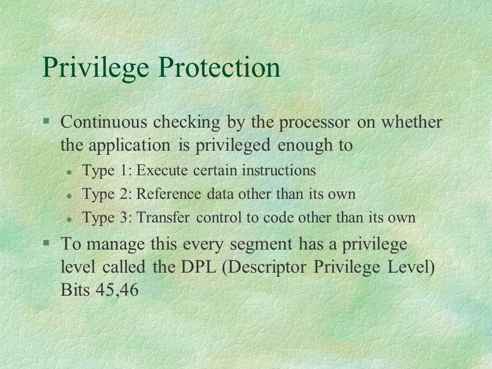 Privilege Protection Continuous checking by the processor on whether the application is privileged enough to.