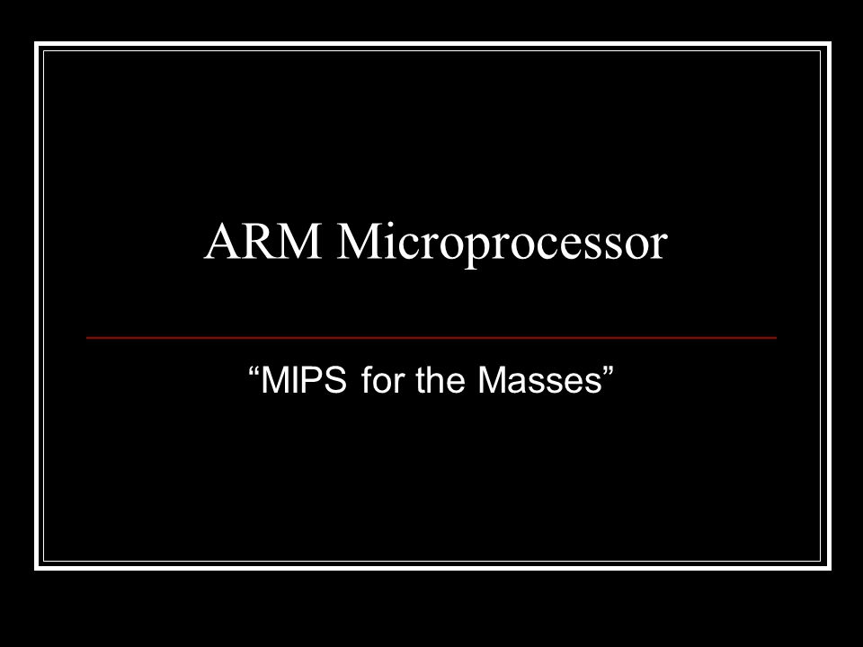 ARM Microprocessor MIPS for the Masses
