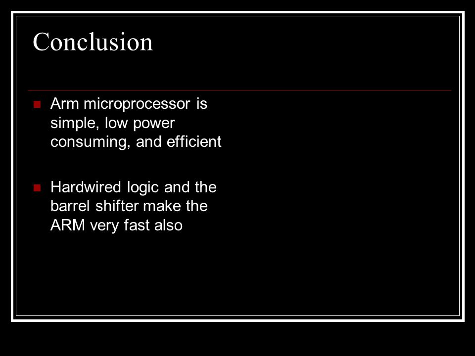 Conclusion Arm microprocessor is simple, low power consuming, and efficient.
