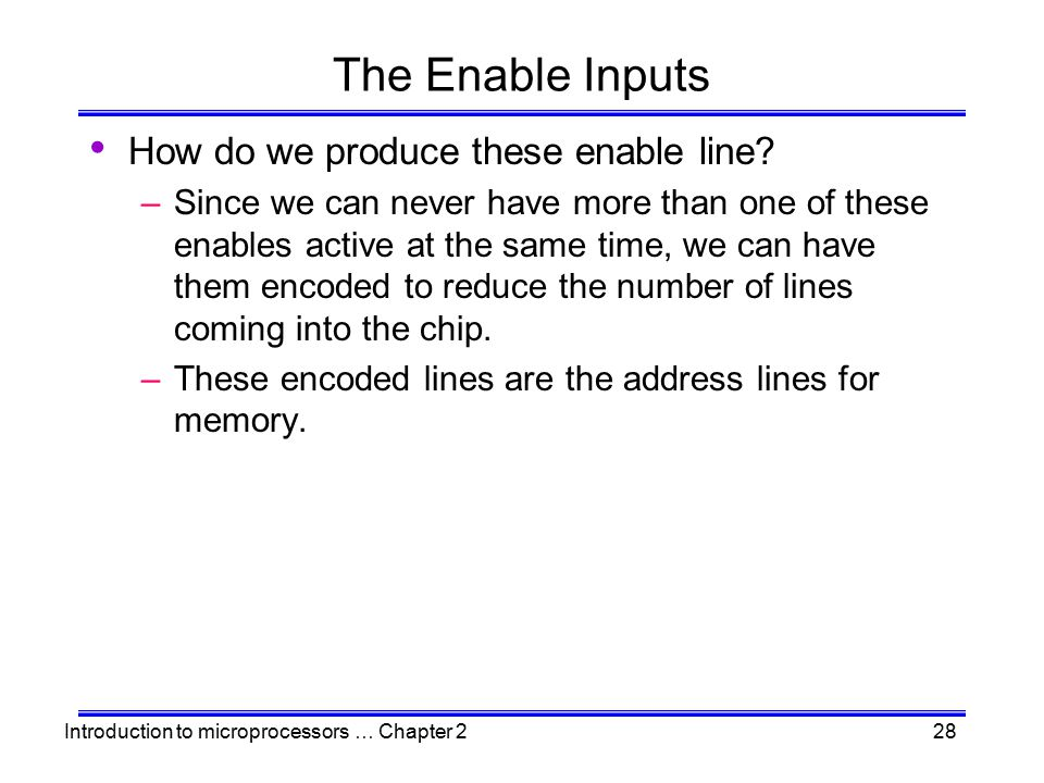 The Enable Inputs How do we produce these enable line