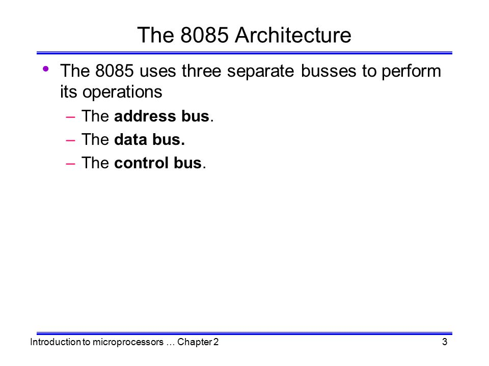 The 8085 Architecture The 8085 uses three separate busses to perform its operations. The address bus.