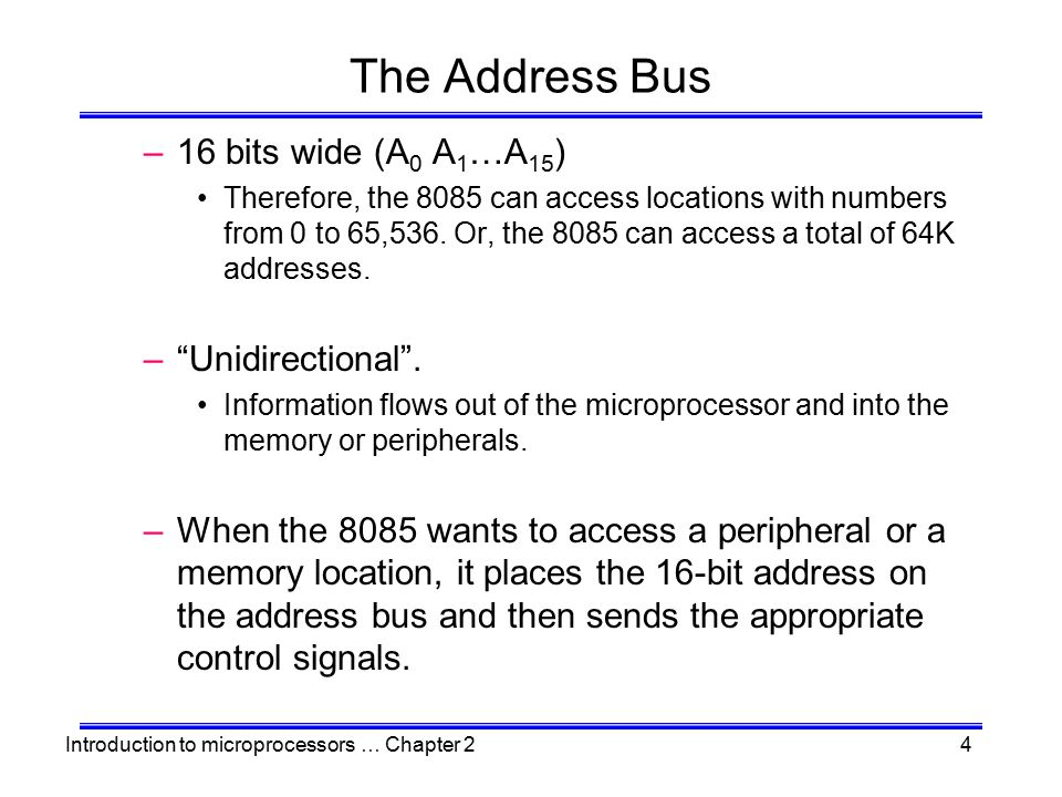 The Address Bus 16 bits wide (A0 A1…A15) Unidirectional .