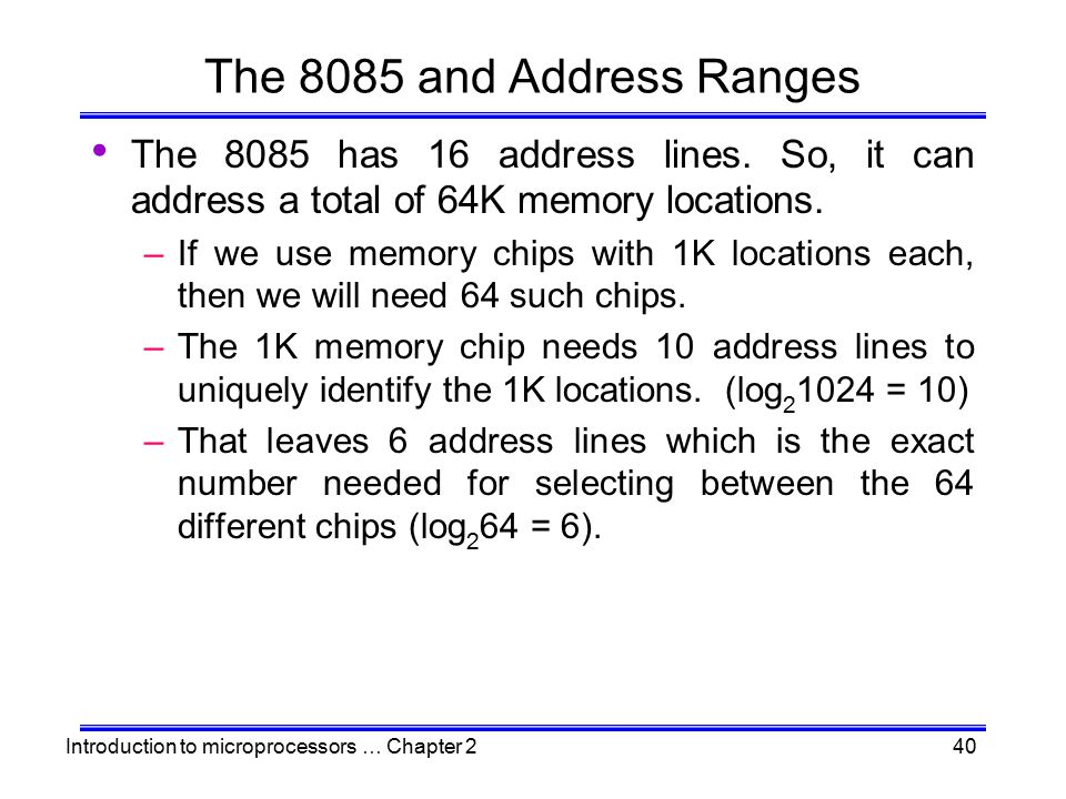 The 8085 and Address Ranges The 8085 has 16 address lines. So, it can address a total of 64K memory locations.
