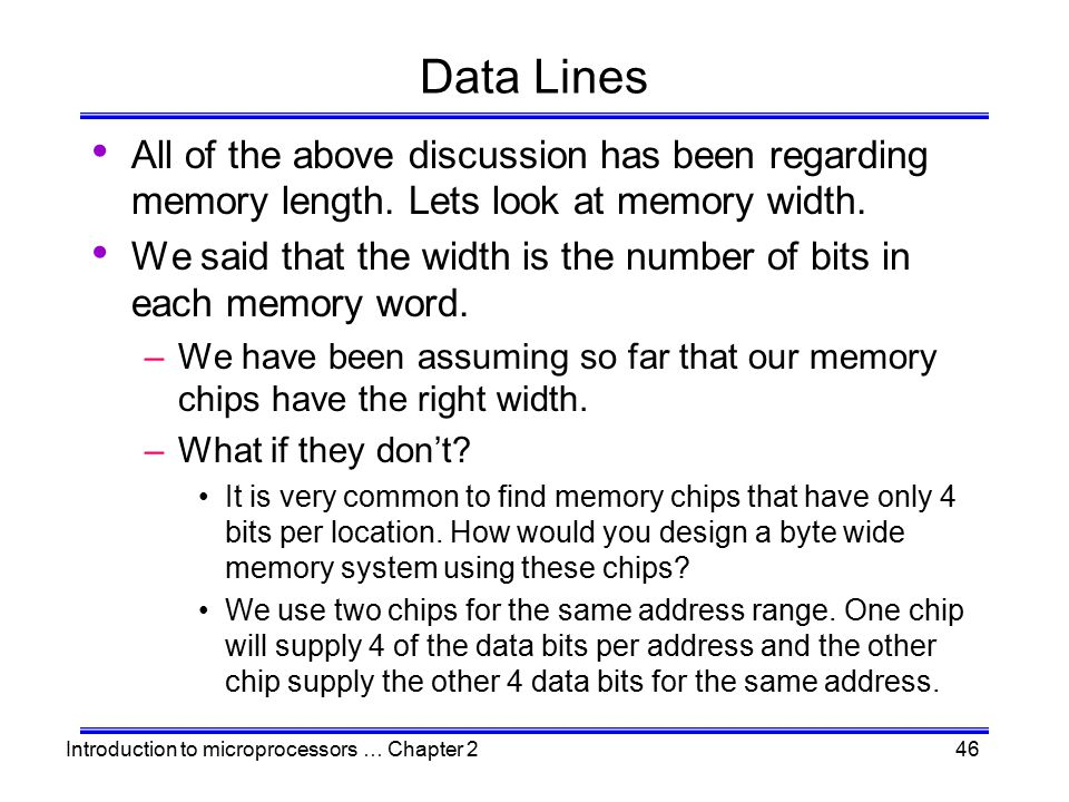 Data Lines All of the above discussion has been regarding memory length. Lets look at memory width.