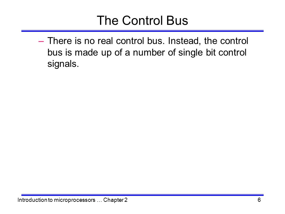 The Control Bus There is no real control bus.