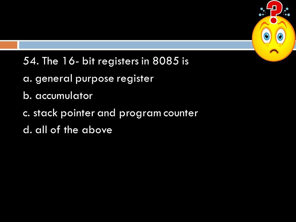 54. The 16- bit registers in 8085 is