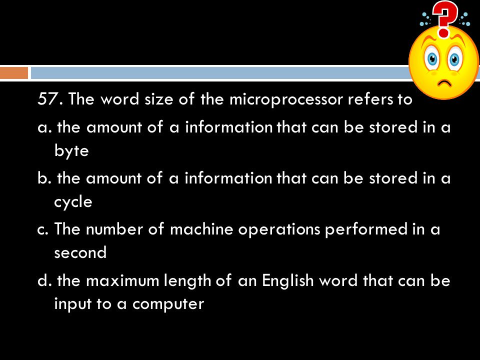 57. The word size of the microprocessor refers to