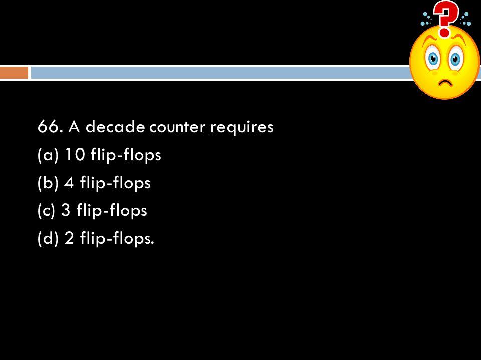 66. A decade counter requires