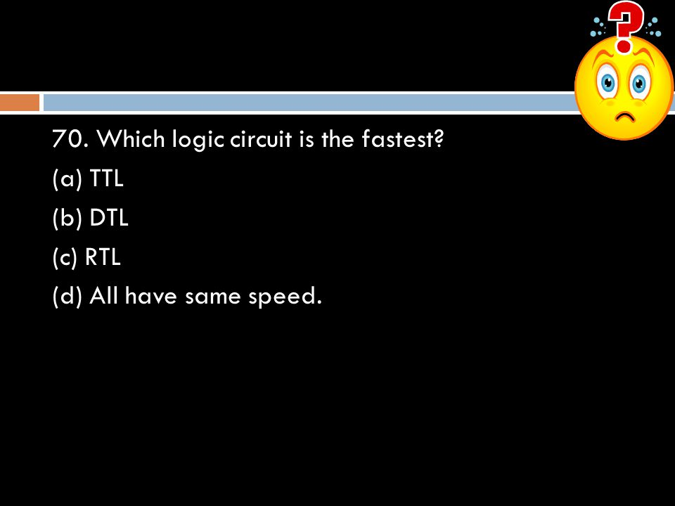 70. Which logic circuit is the fastest