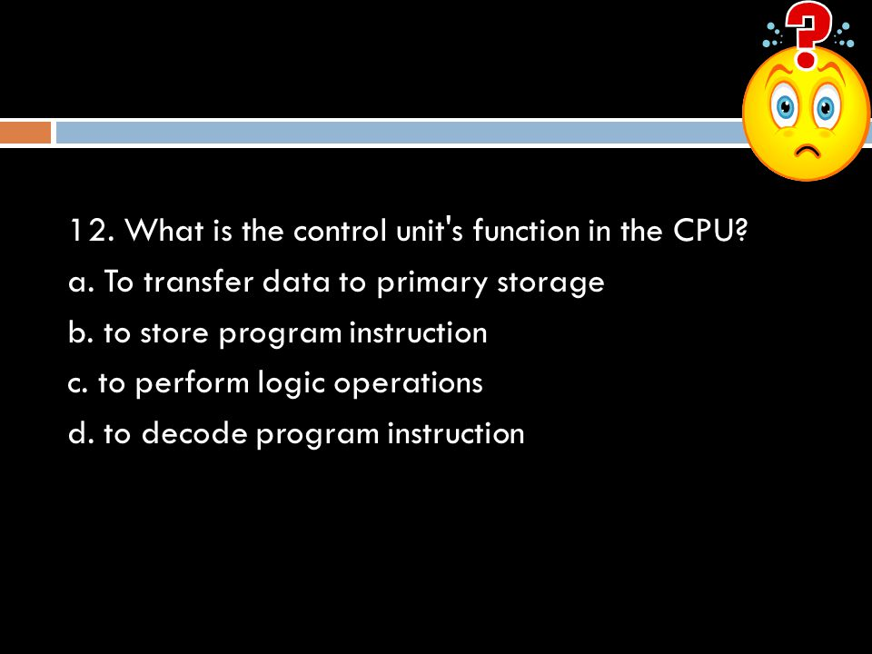 12. What is the control unit s function in the CPU