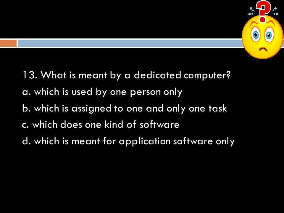 13. What is meant by a dedicated computer