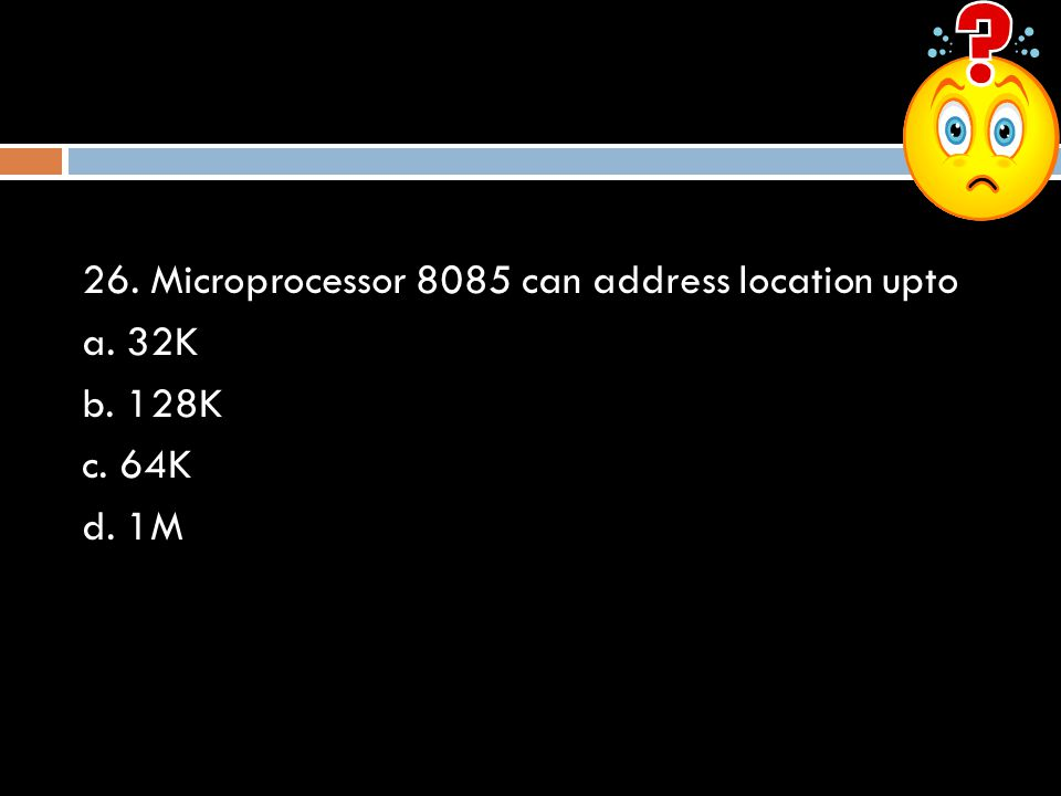 26. Microprocessor 8085 can address location upto