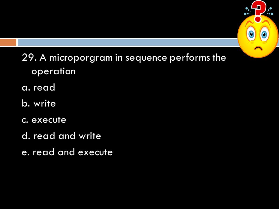 29. A microporgram in sequence performs the operation