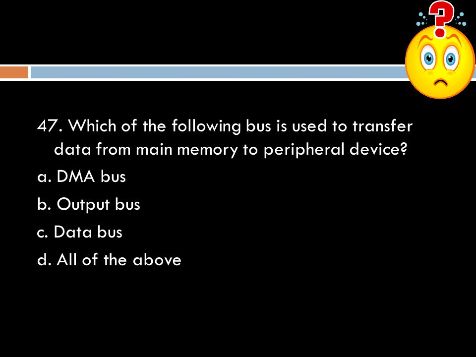 47. Which of the following bus is used to transfer data from main memory to peripheral device