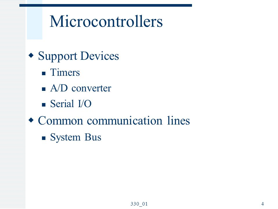 Microcontrollers Support Devices Common communication lines Timers