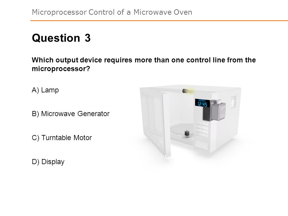 Question 3. Which output device requires more than one control line from the microprocessor A) Lamp.