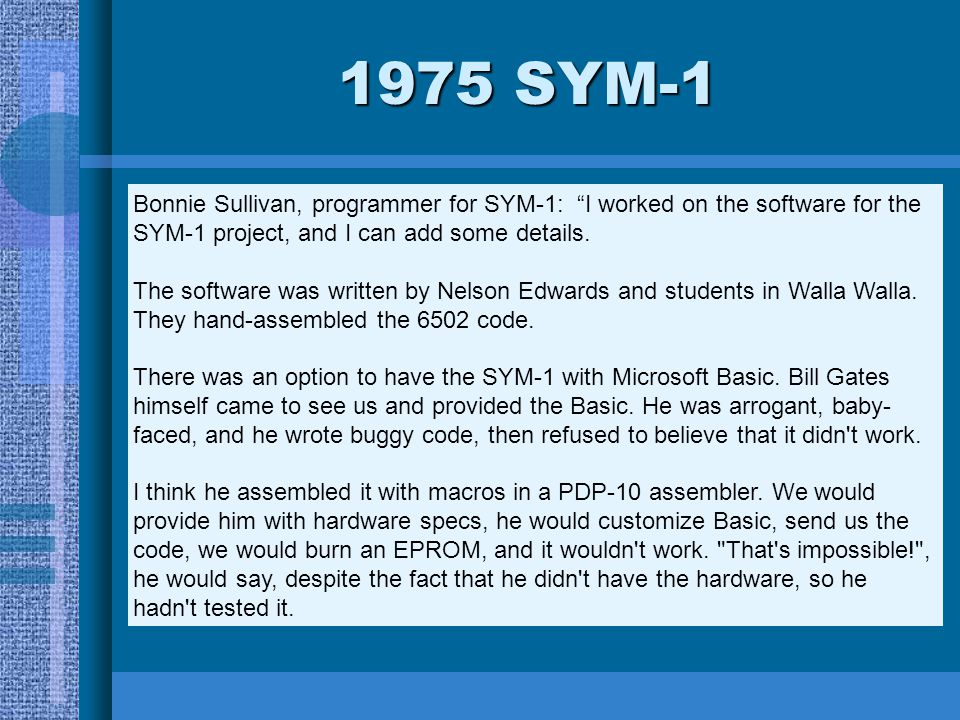 * 07/16/96. 1975 SYM-1. Bonnie Sullivan, programmer for SYM-1: I worked on the software for the SYM-1 project, and I can add some details.