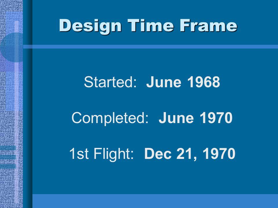 Design Time Frame Started: June 1968 Completed: June 1970