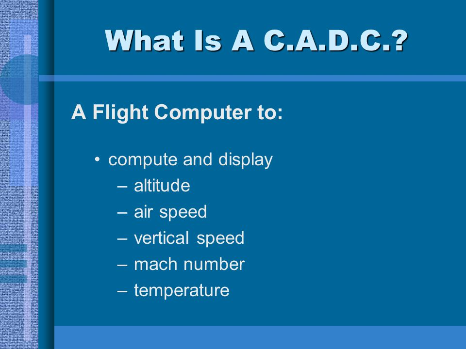What Is A C.A.D.C. A Flight Computer to: compute and display altitude