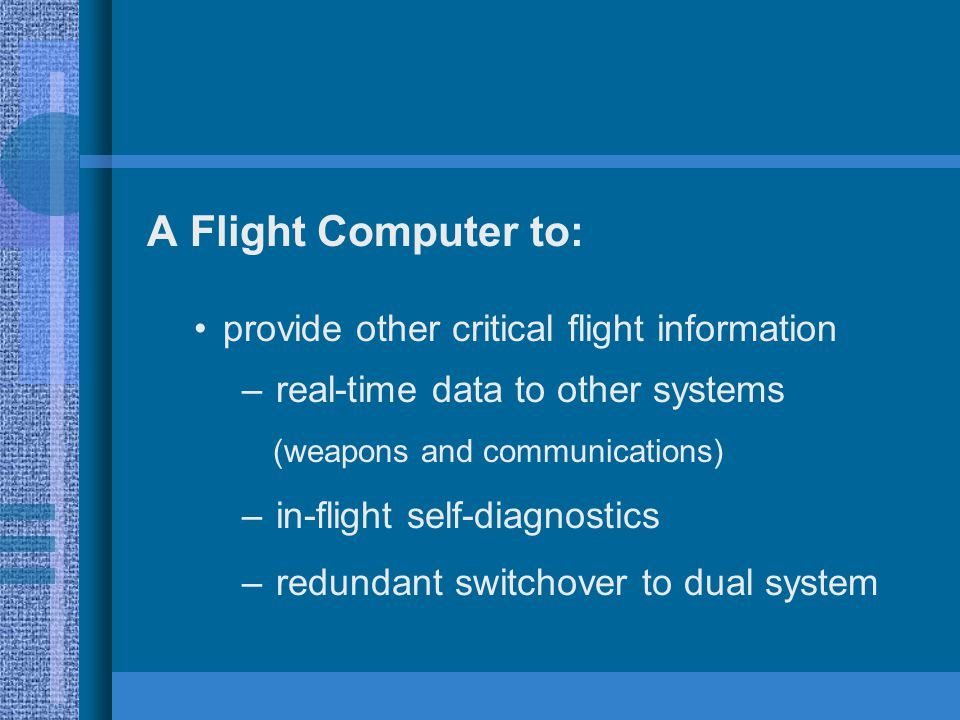 A Flight Computer to: provide other critical flight information