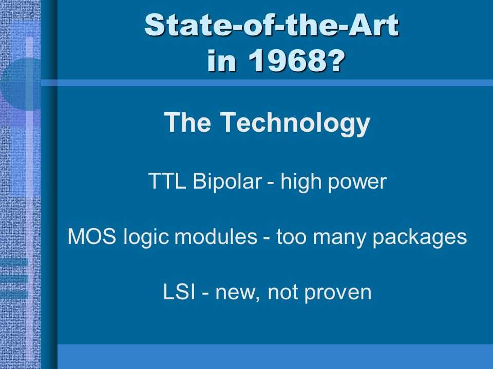 State-of-the-Art in 1968 The Technology TTL Bipolar - high power