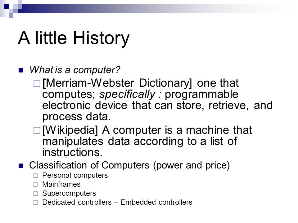 A little History What is a computer