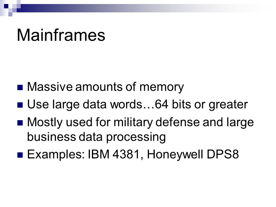 Mainframes Massive amounts of memory