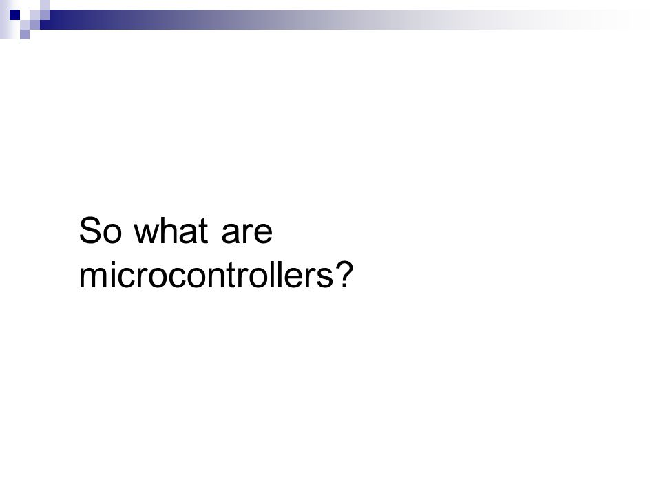 So what are microcontrollers