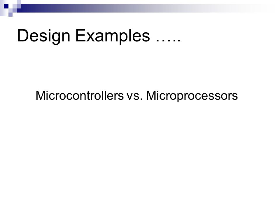 Design Examples ….. Microcontrollers vs. Microprocessors