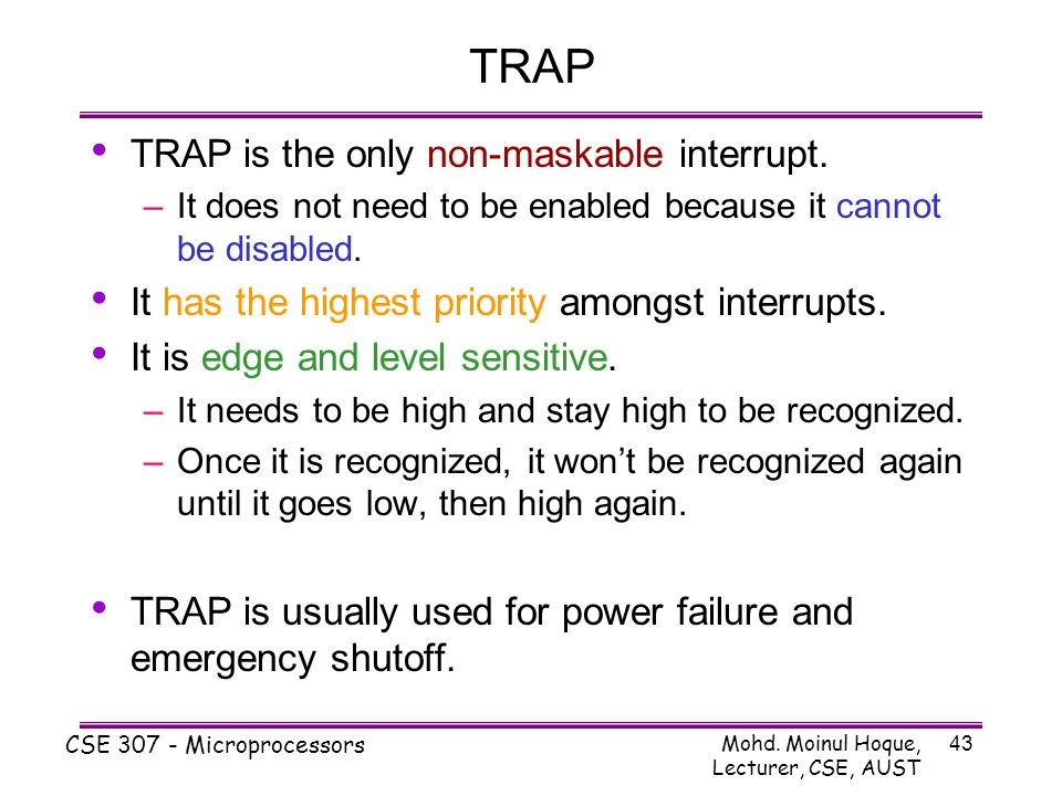 TRAP TRAP is the only non-maskable interrupt.