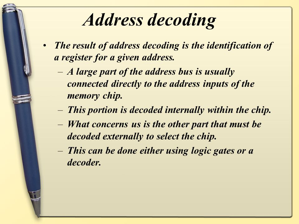 Address decoding The result of address decoding is the identification of a register for a given address.