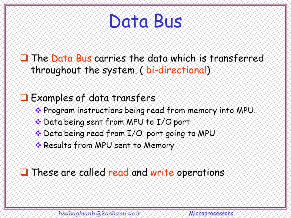 Data Bus The Data Bus carries the data which is transferred throughout the system. ( bi-directional)