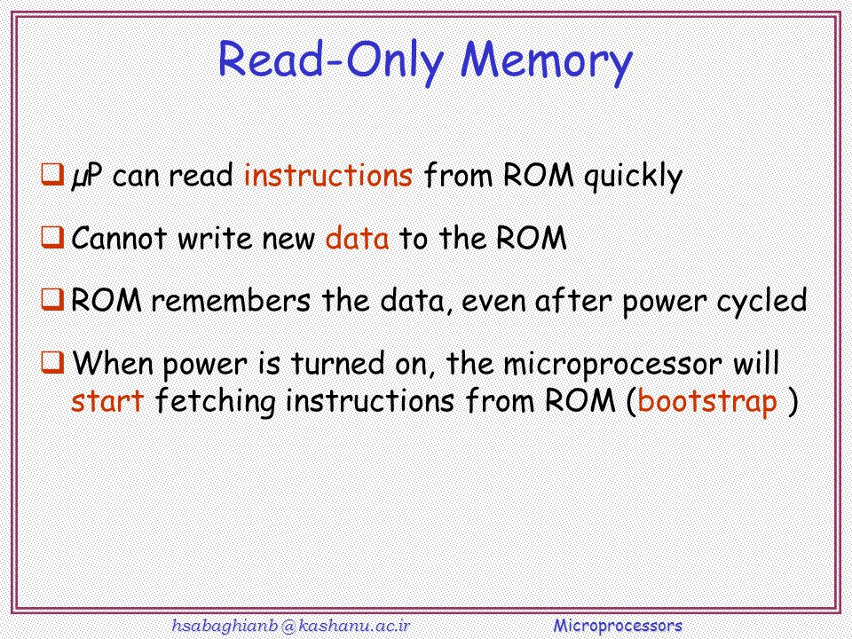 Read-Only Memory µP can read instructions from ROM quickly