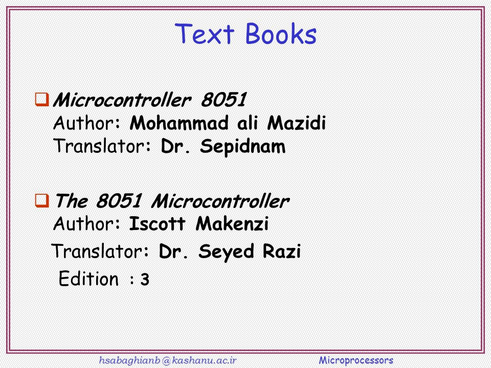 Text Books Microcontroller 8051 Author: Mohammad ali Mazidi Translator: Dr. Sepidnam. The 8051 Microcontroller Author: Iscott Makenzi.