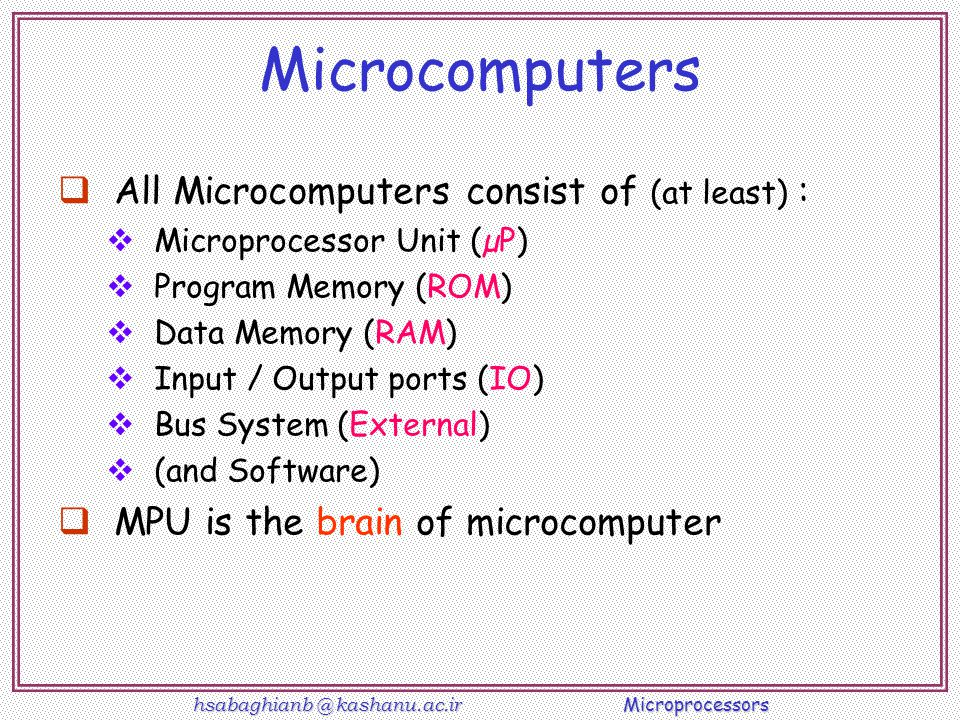 Microcomputers All Microcomputers consist of (at least) :