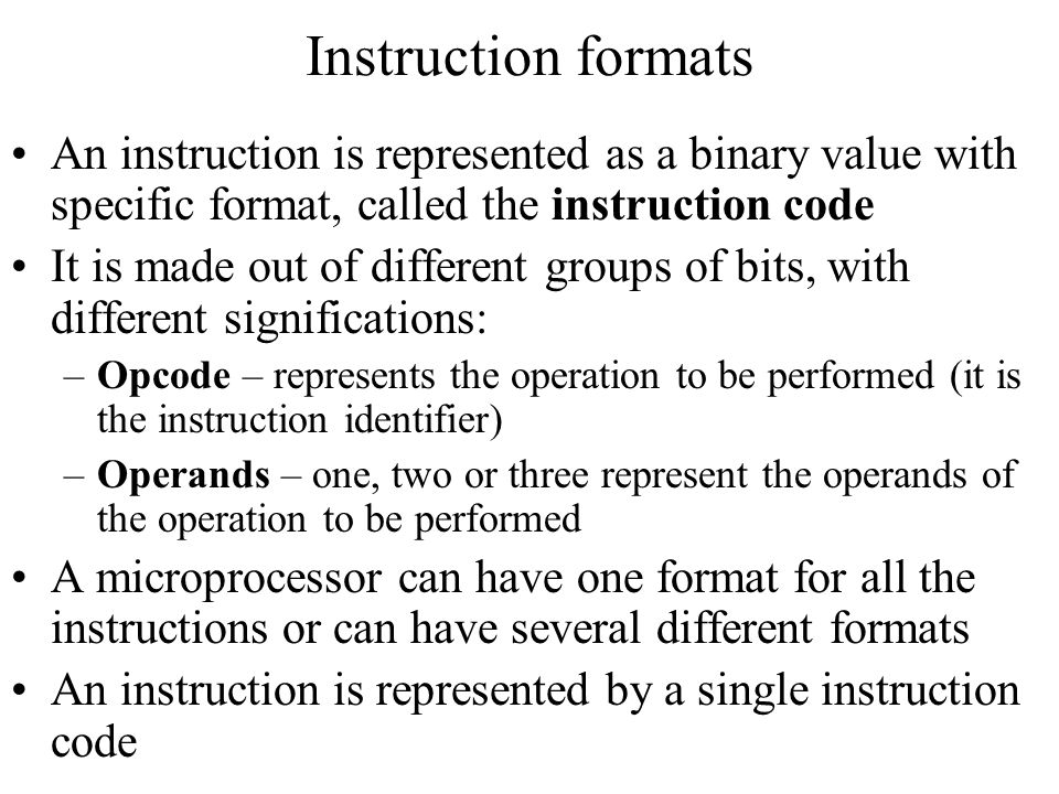 Instruction formats An instruction is represented as a binary value with specific format, called the instruction code.