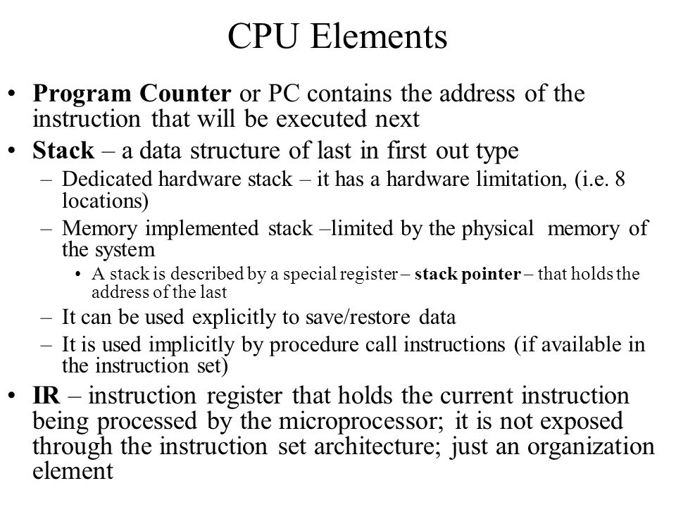 CPU Elements Program Counter or PC contains the address of the instruction that will be executed next.