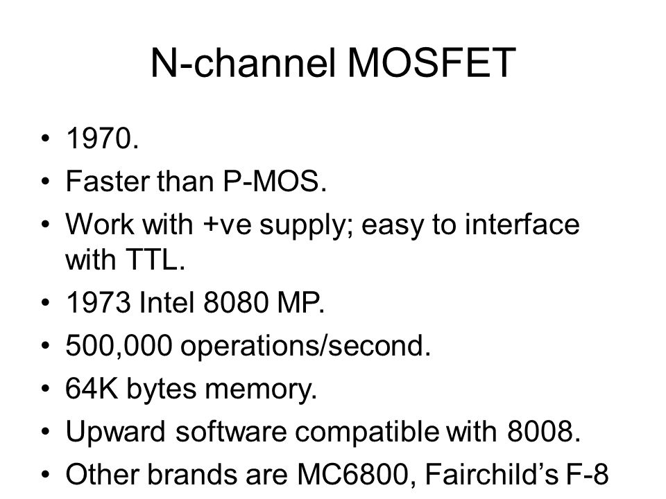 N-channel MOSFET 1970. Faster than P-MOS.