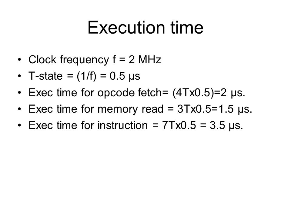 Execution time Clock frequency f = 2 MHz T-state = (1/f) = 0.5 µs