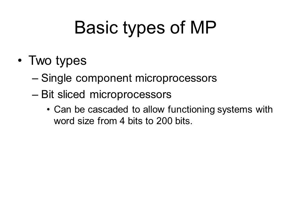 Basic types of MP Two types Single component microprocessors