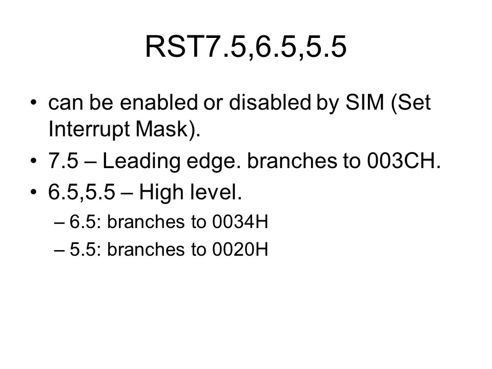 RST7.5,6.5,5.5 can be enabled or disabled by SIM (Set Interrupt Mask).