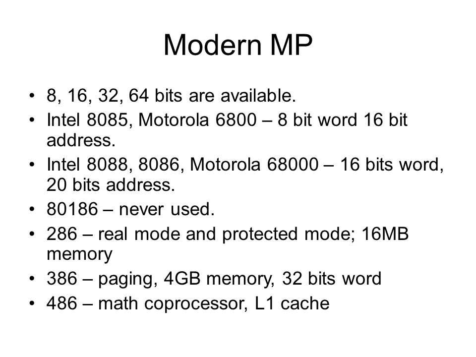 Modern MP 8, 16, 32, 64 bits are available.