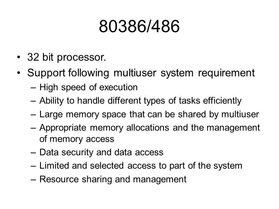 80386/486 32 bit processor. Support following multiuser system requirement. High speed of execution.